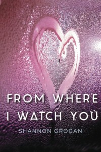 Review: From Where I Watch You by Shannon Grogan
