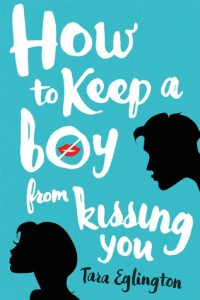Blog Tour Stop & Review: How to Keep a Boy from Kissing You by Tara Eglington