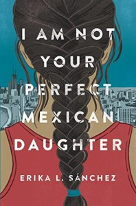 Review: I Am Not Your Perfect Mexican Daughter by Erika L. Sánchez